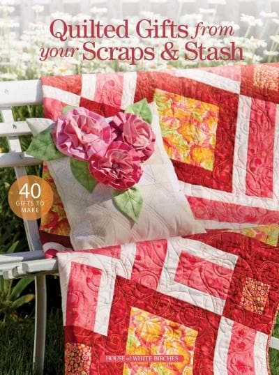 Quilted Gifts from Your Scraps & Stash (Paperback)