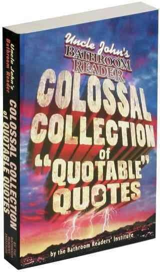 """Uncle John's Colossal Collection of """"Quotable"""" Quotes (Paperback)"""