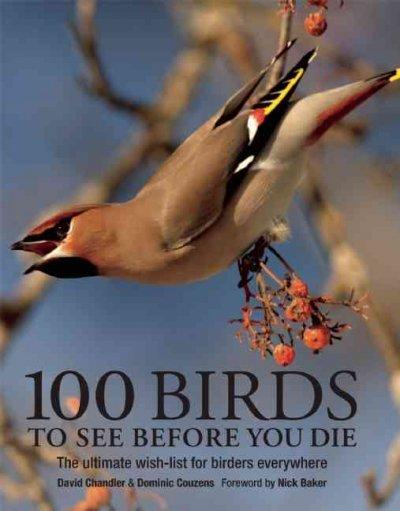100 Birds to See Before You Die: The Ultimate Wish List for Birders Everywhere (Paperback)