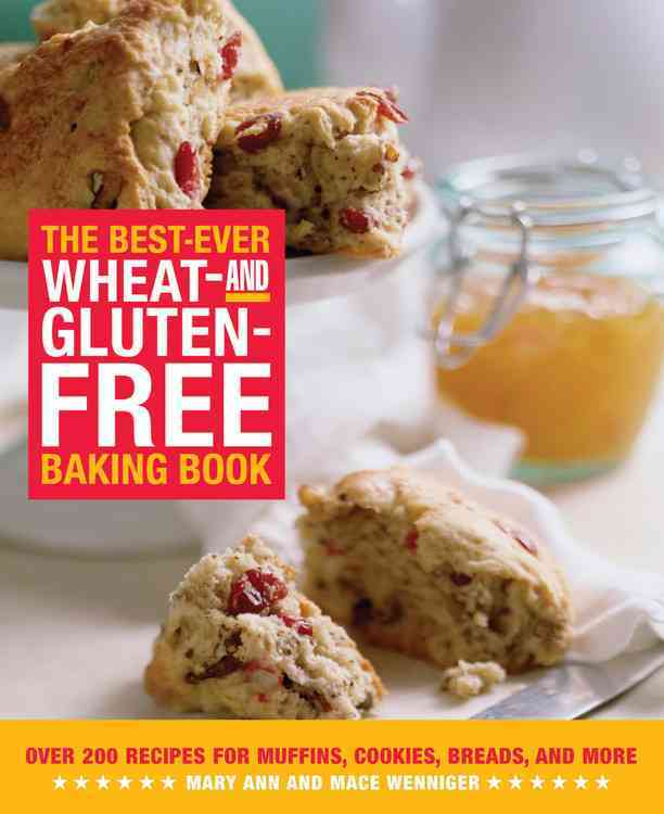 The Best-Ever Wheat- And Gluten-Free Baking Book: 200 Recipes For Muffins, Cookies, Breads, And More (Paperback)