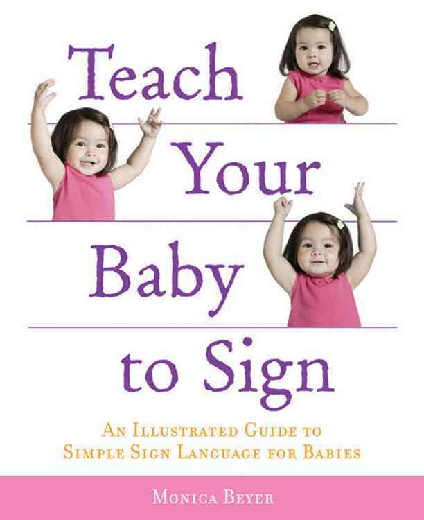 Teach Your Baby to Sign: An Illustrated Guide to Simple Sign Language for Babies (Paperback)