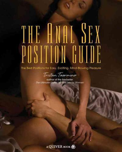 The Anal Sex Position Guide: The Best Positions for Easy, Exciting, Mind-blowing Pleasure (Paperback)