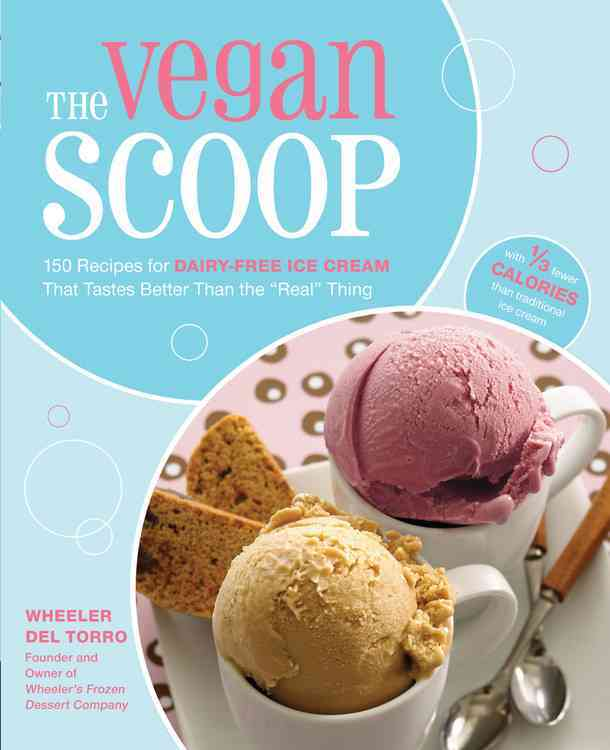 """The Vegan Scoop: 150 Recipes for Dairy-Free Ice Cream That Tastes Exactly Like the """"Real"""" Thing (Paperback)"""