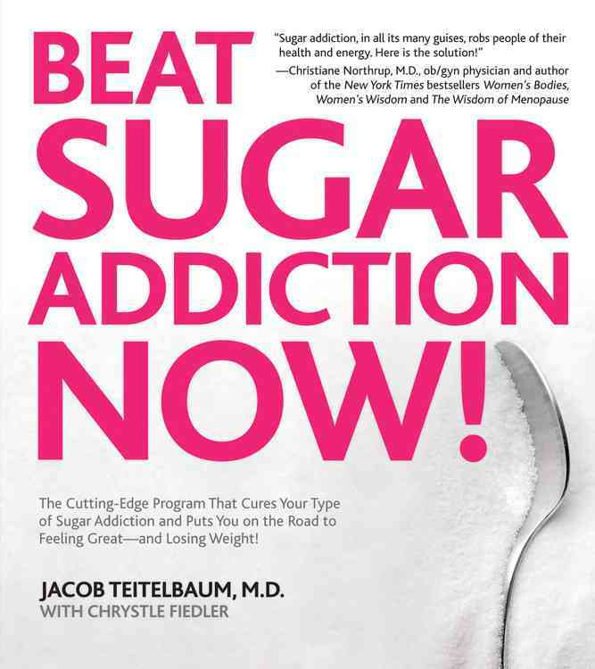 Beat Sugar Addiction Now!: The Cutting-Edge Program That Cures Your Type of Sugar Addiction and Puts You Back on ... (Paperback)