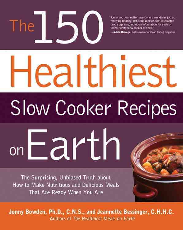 The 150 Healthiest Slow Cooker Recipes on Earth: The Surprising Unbiased Truth About How to Make Nutritious and D... (Paperback)