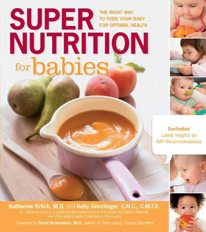Super Nutrition for Babies: The Right Way to Feed Your Baby for Optimal Health (Paperback)
