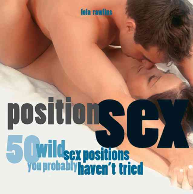 Position Sex: 50 Wild Sex Positions You Probably Haven't Tried (Paperback)