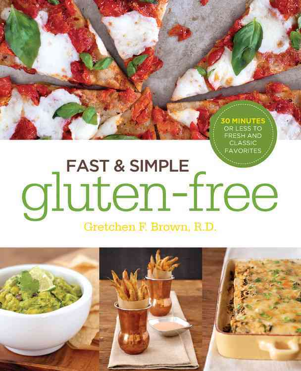 Fast & Simple Gluten-Free: 30 Minutes or Less to Fresh and Classic Favorites (Paperback)