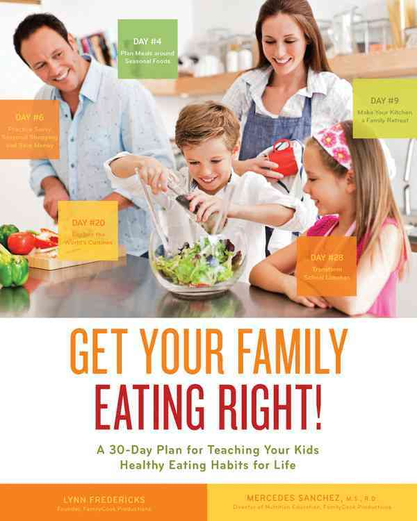 Get Your Family Eating Right!: A 30-Day Plan for Teaching Your Kids Healthy Eating Habits for Life (Paperback)