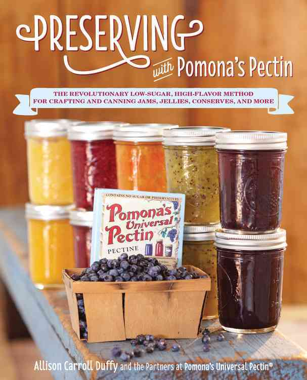 Preserving with Pomona's Pectin: The Revolutionary Low-Sugar, High-Flavor Method for Crafting and Canning Jams, J... (Paperback)