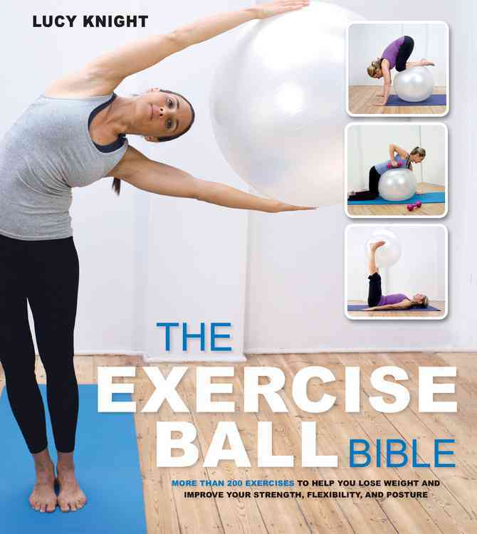 The Exercise Ball Bible: Over 200 Exercises to Help You Lose Weight and Improve Your Fitness, Strength, Flexibili... (Paperback)