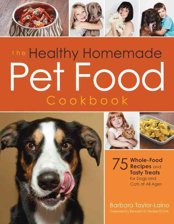 The Healthy Homemade Pet Food Cookbook: 75 Whole-Food Recipes and Tasty Treats for Every Age and Stage of Your Pe... (Paperback)