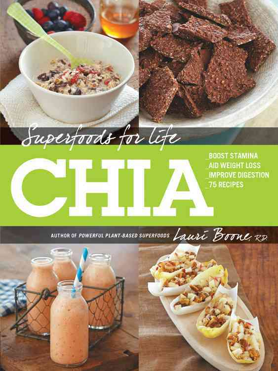 Superfoods for Life, Chia: Boost Stamina; Aid Weight Loss; Improve Digestion; 75 Recipes (Paperback)