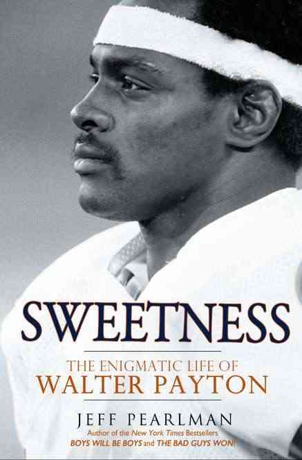 Sweetness: The Enigmatic Life of Walter Payton (Hardcover)