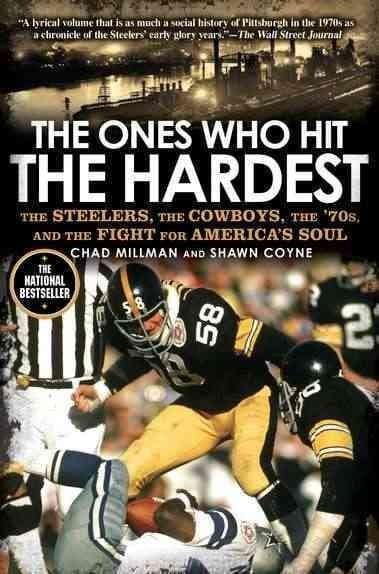 The Ones Who Hit the Hardest: The Steelers, The Cowboys, The '70s, and The Fight for America's Soul (Paperback)