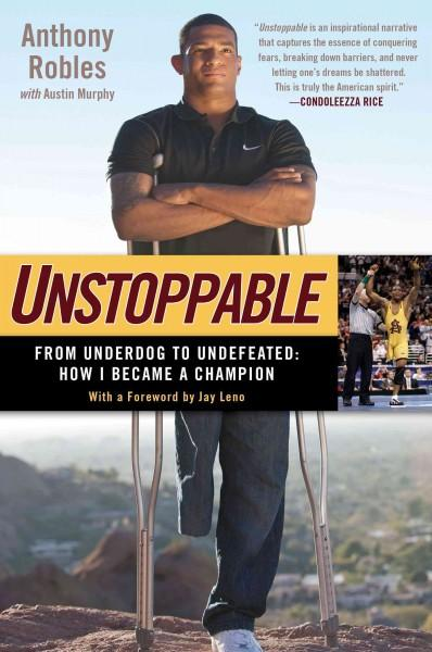 Unstoppable: From Underdog to Undefeated: How I Became a Champion (Hardcover)