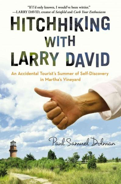 Hitchhiking With Larry David: An Accidental Tourist's Summer of Self-Discovery in Martha's Vineyard (Hardcover)