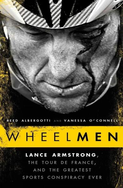 Wheelmen: Lance Armstrong, The Tour De France, and the Greatest Sports Conspiracy Ever (Hardcover)