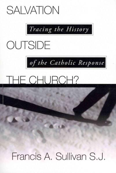 Salvation Outside the Church?: Tracing the History of the Catholic Response (Paperback)
