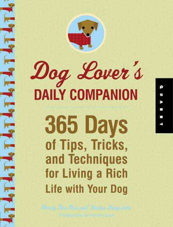 Dog Lover's Daily Companion: 365 Days of Tips, Tricks, and Techniques for Living a Rich Life With Your Dog (Hardcover)