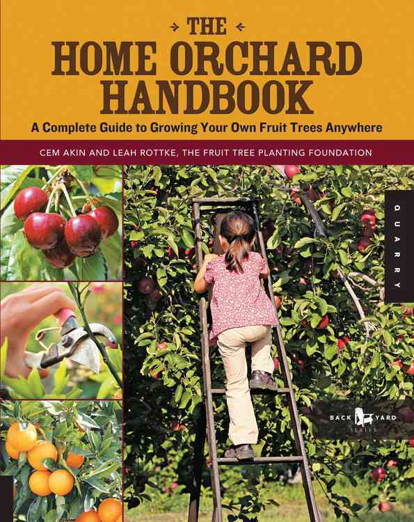 The Home Orchard Handbook: A Complete Guide to Growing Your Own Fruit Trees Anywhere (Paperback)