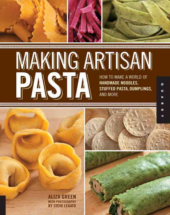 Making Artisan Pasta: How to Make a World of Handmade Noodles, Stuffed Pasta, Dumplings, and More (Paperback)