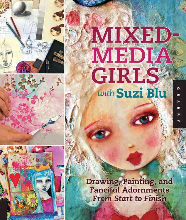 Mixed-Media Girls with Suzi Blu: Drawing, Painting, and Fanciful Adornments from Start to Finish (Paperback)