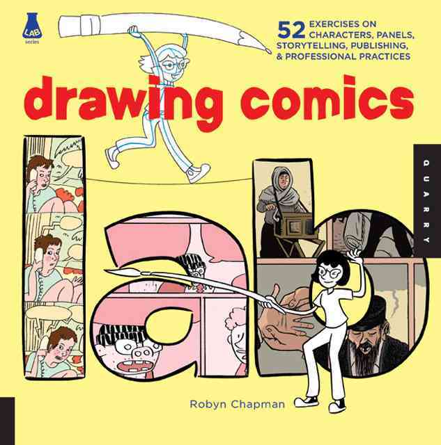 Drawing Comics Lab: Characters, Panels, Storytelling, Publishing and Professional Practices (Paperback)