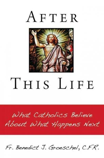 After This Life: What Catholics Believe About What Happens Next (Paperback)