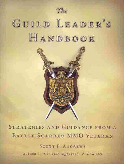 The Guild Leader's Handbook: Strategies and Guidance from a Battle-scarrd Mmo Veteran (Paperback)