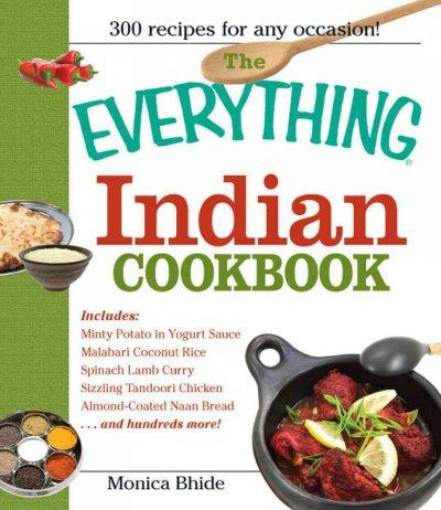 The Everything Indian Cookbook: 300 Tantalizing Recipes--from Sizzling Tandoori Chicken to Fiery Lamb Vindaloo (Paperback)