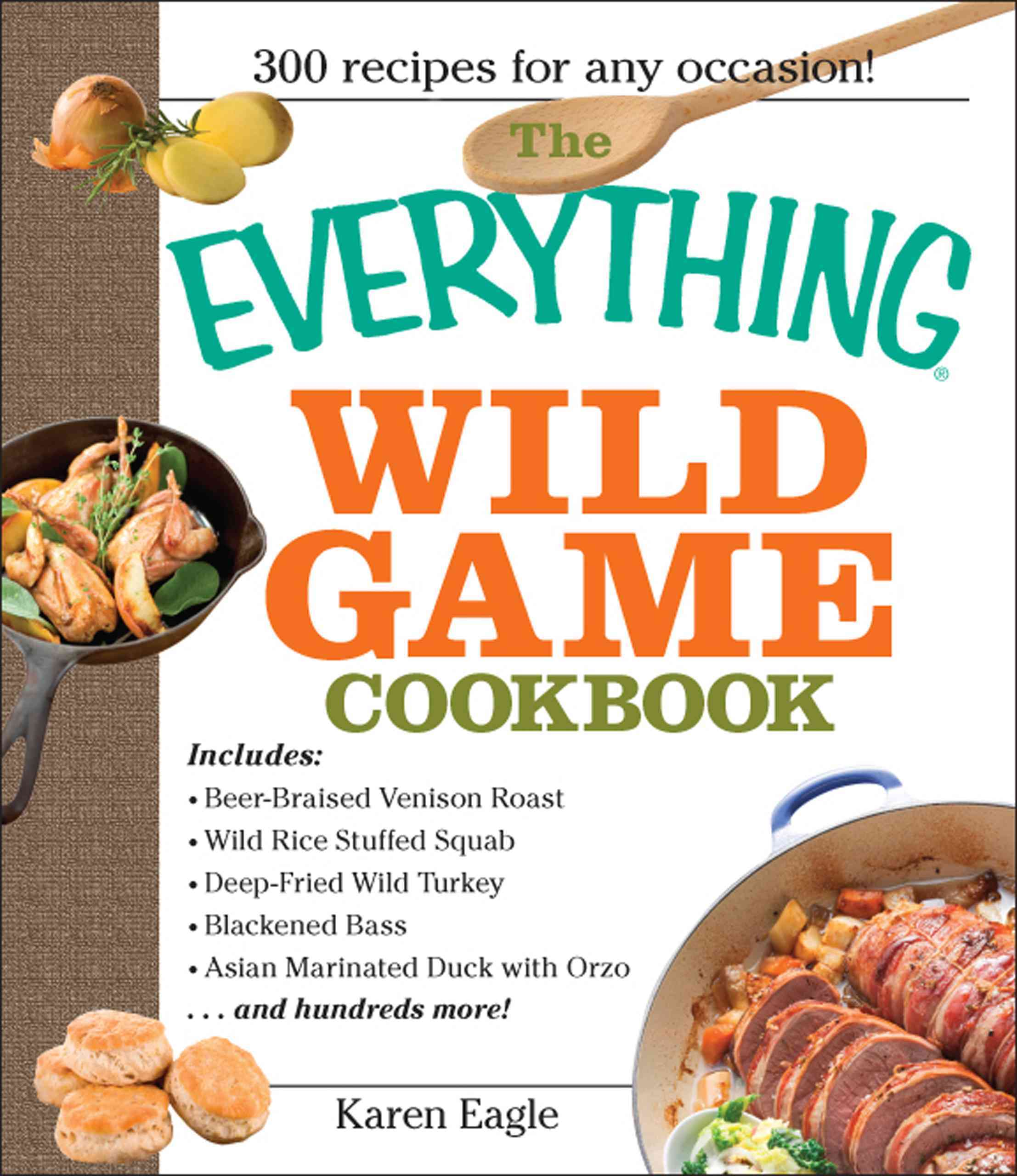 The Everything Wild Game Cookbook: From Fowl And Fish to Rabbit And Venison--300 Recipes for Home-cooked Meals (Paperback)