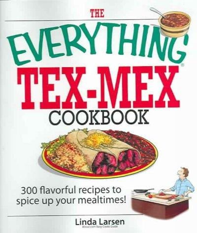 The Everything Tex-mex Cookbook: 300 Flavorful Recipes to Spice Up Your Mealtimes! (Paperback)