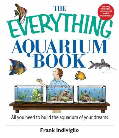 The Everything Aquarium Book: All You Need to Build the Acquarium of Your Dreams (Paperback)