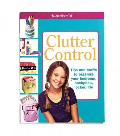 Clutter Control: Tips and Crafts to Organize Your Bedroom, Backpack,  Locker, Life (Paperback)