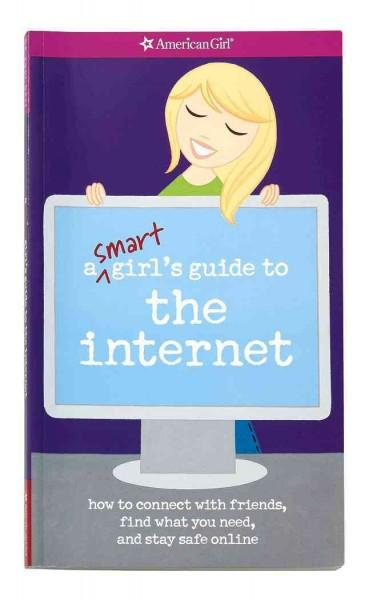 A Smart Girl's Guide to the Internet: How to Connect with friends, find what you need, and stay safe online (Paperback)
