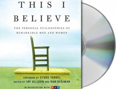 This I Believe: The Personal Philosophies of Remarkable Men and Women (CD-Audio)