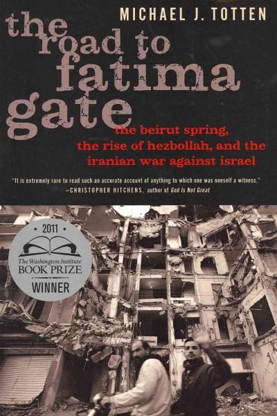 The Road to Fatima Gate: The Beirut Spring, the Rise of Hezbollah, and the Iranian War Against Israel (Paperback)