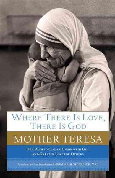 Where There Is Love, There Is God: A Path to Closer Union with God and Greater Love for Others (Paperback)