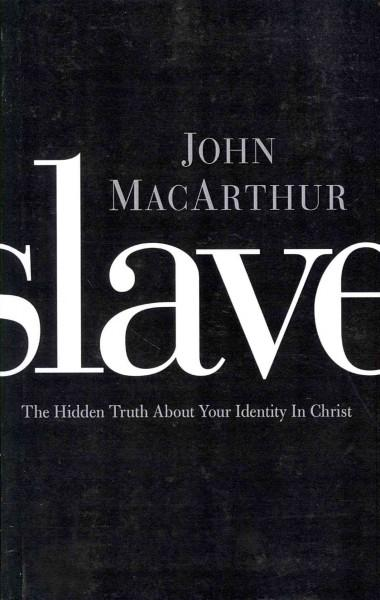 Slave: The Hidden Truth About Your Identity in Christ (Paperback)