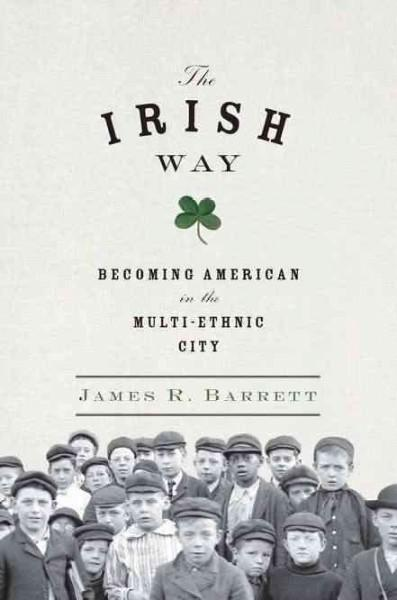 The Irish Way: Becoming American in the Multiethnic City (Hardcover)
