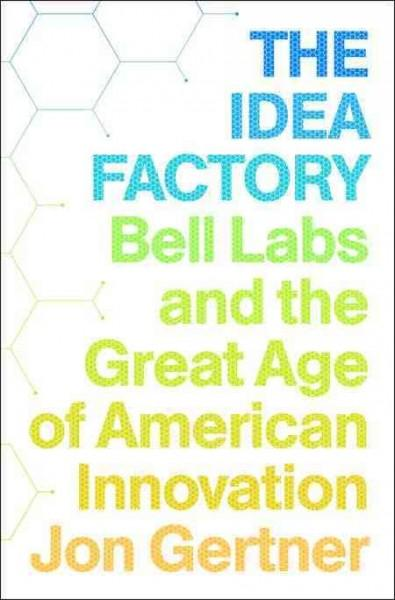 The Idea Factory: Bell Labs and the Great Age of American Innovation (Hardcover)