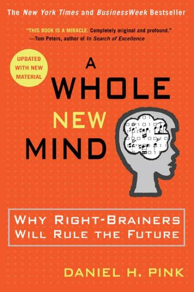 A Whole New Mind: Why Right-Brainers Will Rule the Future (Paperback)