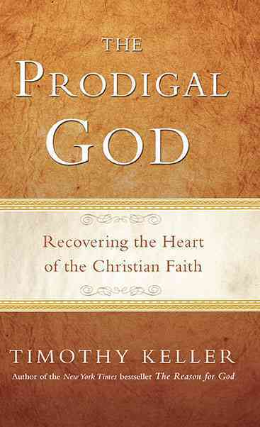 The Prodigal God: Recovering the Heart of the Christian Faith (Paperback)