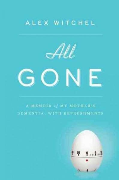 All Gone: A Memoir of My Mother's Dementia, With Refreshments (Hardcover)