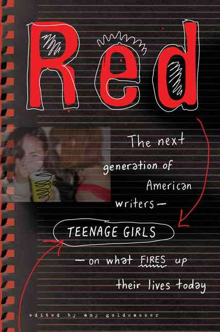 Red: The Next Generation of American Writers--teenage Girls--on What Fires Up Their Lives Today (Hardcover)