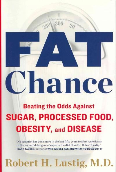 Fat Chance: Beating the Odds Against Sugar, Processed Food, Obesity, and Disease (Hardcover)