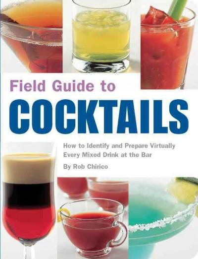 Field Guide to Cocktails: How to Identify And Prepare Virtually Every Mixed Drink at the Bar (Paperback)