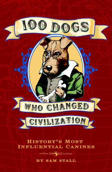 100 Dogs Who Changed Civilization: History's Most Influential Canines (Hardcover)