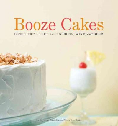 Booze Cakes: Confections Spiked With Spirits, Wine, and Beer (Paperback) - Thumbnail 0